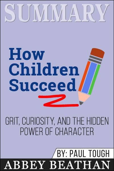 Summary: How Children Succeed: Grit, Curiosity, and the ...