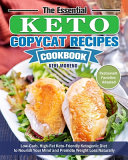 The Essential Keto Copycat Recipes Cookbook  Low Carb  High Fat Keto Friendly Ketogenic Diet to Nourish Your Mind and Promote Weight Loss Naturally    PDF