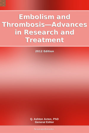 Embolism and Thrombosis   Advances in Research and Treatment  2012 Edition PDF