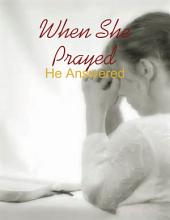 When She Prayed - He Answered