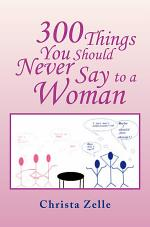 300 THINGS YOU SHOULD NEVER SAY TO A WOMAN
