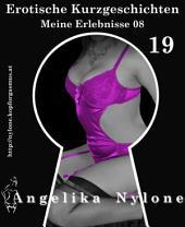 Erotische Kurzgeschichten 19 - Meine Erlebnisse: Teil 8