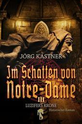 Im Schatten von Notre-Dame: Band 3: Luzifers Krone