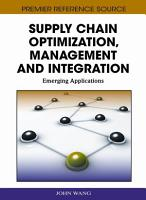 Supply Chain Optimization  Management and Integration  Emerging Applications PDF