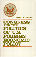 Congress and the Politics of U S  Foreign Economic Policy  1929 1976 PDF