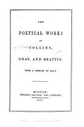 The Poetical Works of Collins, Gray, and Beattie: With a Memoir of Each