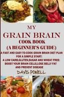 MY GRAIN BRAIN Cookbook  a BEGINNER s GUIDE