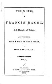 The Works of Francis Bacon, Lord Chancellor of England: Volume 1