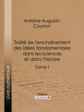 Traité de l'enchaînement des idées fondamentales dans les sciences et dans l'histoire: Volume1