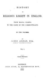 History of Religious Liberty in England: From Magna Charta to the Close of the Commonwealth : in Two Volumes, Volume 1