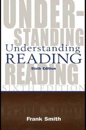 Understanding Reading: A Psycholinguistic Analysis of Reading and Learning to Read, Edition 6