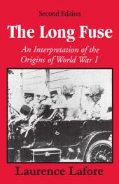 The Long Fuse: An Interpretation of the Origins of World War I, Second Edition