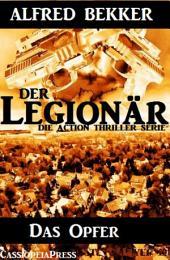 Das Opfer (Der Legionär - Die Action Thriller Serie): Episode 4 - Cassiopeiapress Spannung