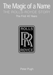 The Magic of a Name: The Rolls-Royce Story, Part 1: The First Forty Years