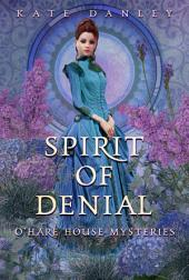 Spirit of Denial: O'Hare House Mysteries Book Two