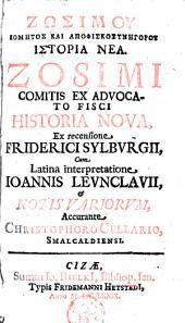 Zosimi comitis ex advocato fisci Historia nova: ex recensione Friderici Sylburgii