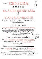 Censura sobre el arte de pensar ò Lógica admirable de Don Antonio Arnaldo