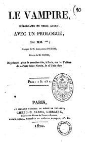 Le vampire, melodrame en trois actes, avec un prologue, par MM...; musique de M. Alexandre Piccini; decors de M. Ciceri; represente, pour la premiere fois, a Paris, sur le Theatre de la Porte-Saint-Martin, le 13 juin 1820