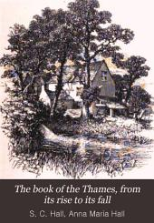 The Book of the Thames: From Its Rise to Its Fall