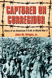 Captured on Corregidor: Diary of an American P.O.W. in World War II