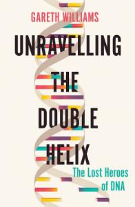Unravelling the Double Helix Book