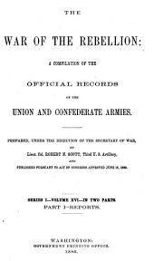 The War of the Rebellion: A Compilation of the Official Records of the Union and Confederate Armies, Volume 16, Part 1