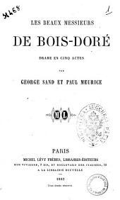 Les beaux messieurs de Bois-Dore drame en cinq actes par George Sand et Paul Meurice