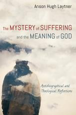 The Mystery of Suffering and the Meaning of God