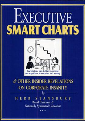 Executive Smart Charts   Other Insider Revelations on Corporate Insanity