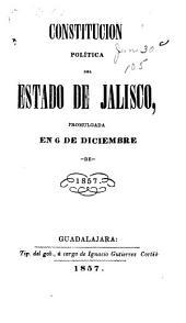 Constitución política del estado de Jalisco: Promulgada en 6 de diciembre de 1857