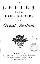 A Letter to the Free-holders of Great Britain