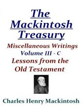 The Mackintosh Treasury - Miscellaneous Writings - Volume III-C: Lessons from the Old Testament