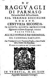 De' ragguagli di Parnaso del molt'illust. & eccellentiss. sig. Traiano Boccalini romano. Centuria prima [- seconda]: Volume 2