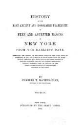 History of the Most Ancient and Honorable Fraternity of Free and Accepted Masons in New York, from the Earliest Date: Embracing the History of the Grand Lodge of the State, from Its Formation in 1781, and a Sketch of Each Lodge Under Its Jurisdiction; Preceded by a Brief Account of Early Masonry in England, Scotland, Ireland, and Several Continental Nations, Together with an Outline of the Origin of the Institution in the Thirteen Colonies of the Union, Volume 4