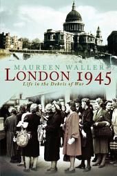 London 1945: Life in the Debris of War