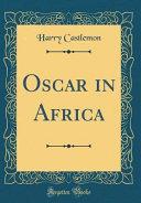 Oscar in Africa (Classic Reprint)