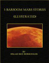 5 Edgar Rice Burroughs Barsoom Mars Stories (Illustrated)