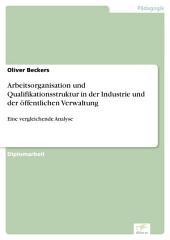 Arbeitsorganisation und Qualifikationsstruktur in der Industrie und der öffentlichen Verwaltung: Eine vergleichende Analyse