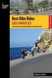 Best Bike Rides Los Angeles: The Greatest Recreational Rides in the Metro Area