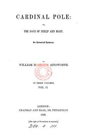 Cardinal Pole, or, The days of Philip and Mary: Volume 2