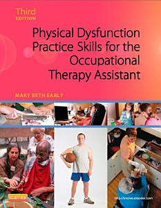 Physical Dysfunction Practice Skills for the Occupational Therapy Assistant   E Book PDF