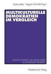 Multikulturelle Demokratien im Vergleich: Institutionen als Regulativ kultureller Vielfalt?