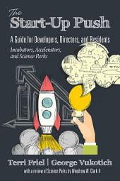 The Start-up PUSH: A Guide for Developers, Directors and Residents Incubators, Accelerators, and Science Parks