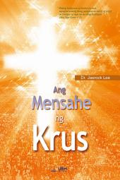 Ang Mensahe ng Krus : The Message of the Cross (Tagalog Edition)