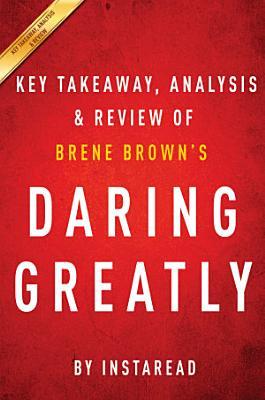 Daring Greatly  by Brene Brown   Key Takeaways  Analysis   Review