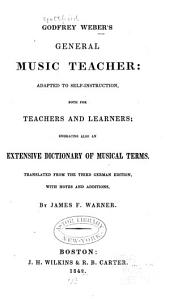 General Music Teacher: Adapted to Self-instruction...embracing Also an Extensive Dictionary of Musical Terms
