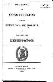 Proyecto de constitución para la República de Bolivia y discurso del Libertador