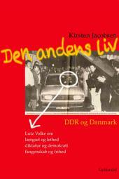 Den andens liv: DDR og Danmark. En samtale med Lutz Volke om længsel og letsind, diktatur og demokrati, fangenskab og frihed