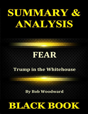 Summary   Analysis   Fear By Bob Woodward   Trump in the Whitehouse