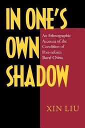 In One's Own Shadow: An Ethnographic Account of the Condition of Post-reform Rural China